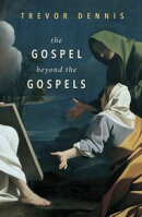 The Gospel Beyond the Gospels