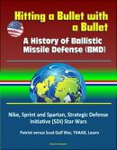 Hitting a Bullet with a Bullet: A History of Ballistic Missile Defense (BMD) - Nike, Sprint and Spartan, Str…