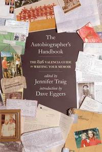 TheAutobiographer'sHandbookThe826NationalGuidetoWritingYourMemoir