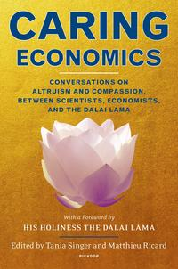 CaringEconomicsConversationsonAltruismandCompassion,BetweenScientists,Economists,andtheDalaiLama