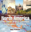 North America : The Third Largest Continent - Geography Facts Book | Children's Geography & Culture Books