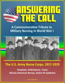 Answering the Call: A Commemorative Tribute to Military Nursing in World War I - The U.S. Army Nurse Corps, …