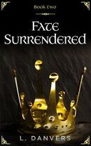 Fate Surrendered (Book 2 of the Fate Abandoned Series)