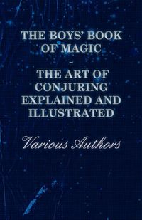 TheBoys'BookofMagic:TheArtofConjuringExplainedandIllustrated