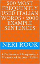 200 Most Frequently Used Italian Words + 2000 Example Sentences: A Dictionary of Frequency + Phrasebook to L…