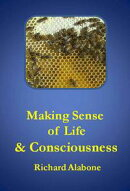 Making Sense of Life and Consciousness