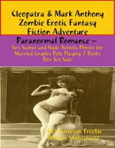 Cleopatra & Mark Anthony Zombie Erotic Fantasy Fiction Adventure Paranormal Romance ? Sex Scenes and Nude A…