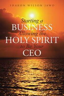 Starting a Business Allowing the Holy Spirit to Be Your Ceo