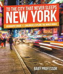 To The City That Never Sleeps: New York - Geography Grade 1 | Children's Explore the World Books