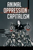 Animal Oppression and Capitalism [2 volumes]