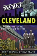 Secret Cleveland: A Guide to the Weird, Wonderful, and Obscure