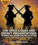 The Spies, Codes and Secret Organizations during the American Revolution - History Stories for Children | Children's History Books