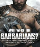 Who Were the Barbarians? Ancient Rome History for Kids | Children's Ancient History
