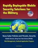 Rapidly Deployable Mobile Security Solutions for the Military: Navy Cyber Policies and Threats, Security, Mo…