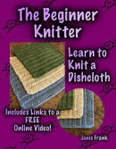 The Beginner Knitter: Learn to Knit a Dishcloth