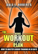 The Home Workout Plan: How to Master Cardio in 30 Days (Fitness Short Reads Book 7)
