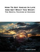How to Get Ahead In Life and Get What You Want: The Mental Training of Success