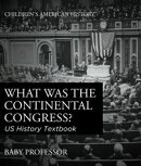 What was the Continental Congress? US History Textbook | Children's American History