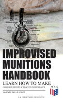 Improvised Munitions Handbook ? Learn How to Make Explosive Devices & Weapons from Scratch (Warfare Skills …