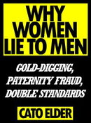 Why Women Lie To Men: Gold Digging, Paternity Fraud, Double Standards