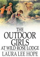 The Outdoor Girls at Wild Rose Lodge