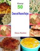 Easy 50 Cheese and Macaroni Recipes