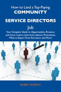 HowtoLandaTop-PayingCommunityservicedirectorsJob:YourCompleteGuidetoOpportunities,ResumesandCoverLetters,Interviews,Salaries,Promotions,WhattoExpectFromRecruitersandMore