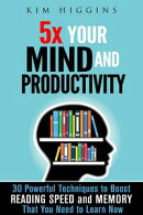 5x Your Mind and Productivity: 30 Powerful Techniques to Boost Reading Speed and Memory That You Need to Learn Now
