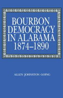 Bourbon Democracy in Alabama, 1874?1890