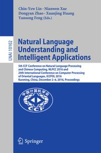 NaturalLanguageUnderstandingandIntelligentApplications5thCCFConferenceonNaturalLanguageProcessingandChineseComputing,NLPCC2016,and24thInternationalConferenceonComputerProcessingofOrientalLanguages,ICCPOL2016,Kunming,China,December2?6,2016,Proceedings