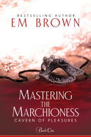Mastering the Marchioness (Book 1 in the Cavern of Pleasure Series)