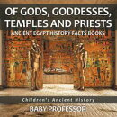 Of Gods, Goddesses, Temples and Priests - Ancient Egypt History Facts Books | Children's Ancient History