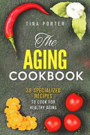 The Aging Cookbook: 38 Specialized Recipes to Cook for Healthy Aging