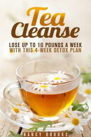 Tea Cleanse: Lose Up to 10 Pounds a Week with This 4-Week Detox Plan