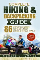 Complete Hiking & Backpacking Guide - Best Hiking Gears A to Z - 86 World's Longest, Toughest, Most Scenic a…