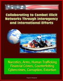 Collaborating to Combat Illicit Networks Through Interagency and International Efforts: Narcotics, Arms, Hum…
