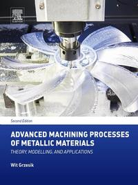AdvancedMachiningProcessesofMetallicMaterialsTheory,Modelling,andApplications