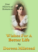 Wishes For A Better Life (Four Historical Romances)