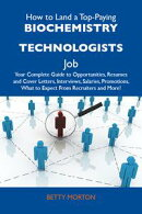 How to Land a Top-Paying Biochemistry technologists Job: Your Complete Guide to Opportunities, Resumes and C…