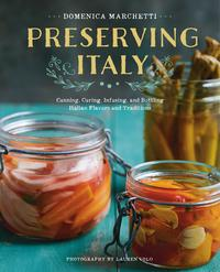 PreservingItalyCanning,Curing,Infusing,andBottlingItalianFlavorsandTraditions