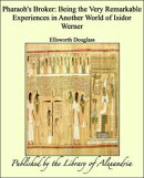 Pharaoh's Broker: Being the Very Remarkable Experiences in Another World of Isidor Werner