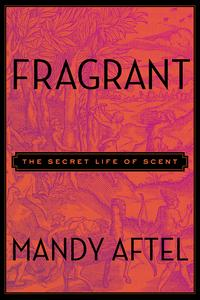 FragrantTheSecretLifeofScent
