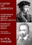 Calvin and Servetus: The Reformers Share in the Trial of Michael Servetus