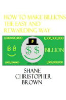 How to Make Billions the Easy and Rewarding Way