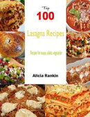 Top 100 Lasagna Recipes:Recipesforsoups,salads,vegetarian