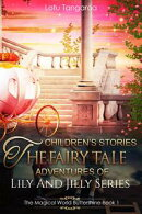 Children's Stories: The Fairy Tale Adventures of Lily And Jilly Series - Book 1 - The Magical World Buttersh…