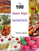 Top 100 Hawaiian Recipes:Recipes for Bread, Chicken, Rolls