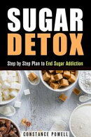 Sugar Detox: Step by Step Plan to End Sugar Addiction