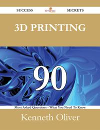 3DPrinting90SuccessSecrets-90MostAskedQuestionsOn3DPrinting-WhatYouNeedToKnow