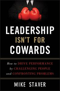 LeadershipIsn'tForCowardsHowtoDrivePerformancebyChallengingPeopleandConfrontingProblems
